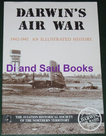 Darwin's Air War 1942-1945, an Illustrated History